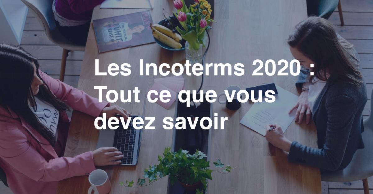 Les Incoterms 2020 : Tout ce que vous devez savoir